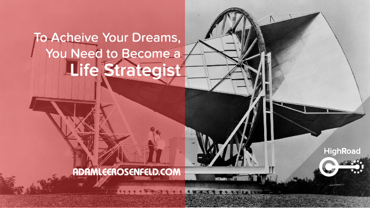 To Achieve Your Dreams, You Need to Become a Life Strategist