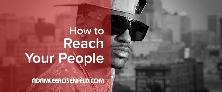 How to Reach Your People